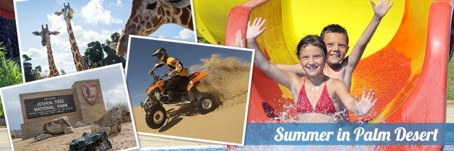 Come to Palm Desert for Summer fun
