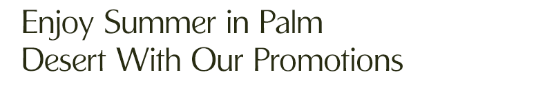 Enjoy Palm Desert with these promotions